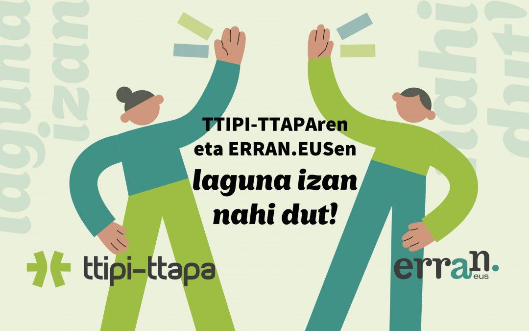 TTIPI-TTAPAren eta ERRAN.EUSen laguna izan nahi dut!